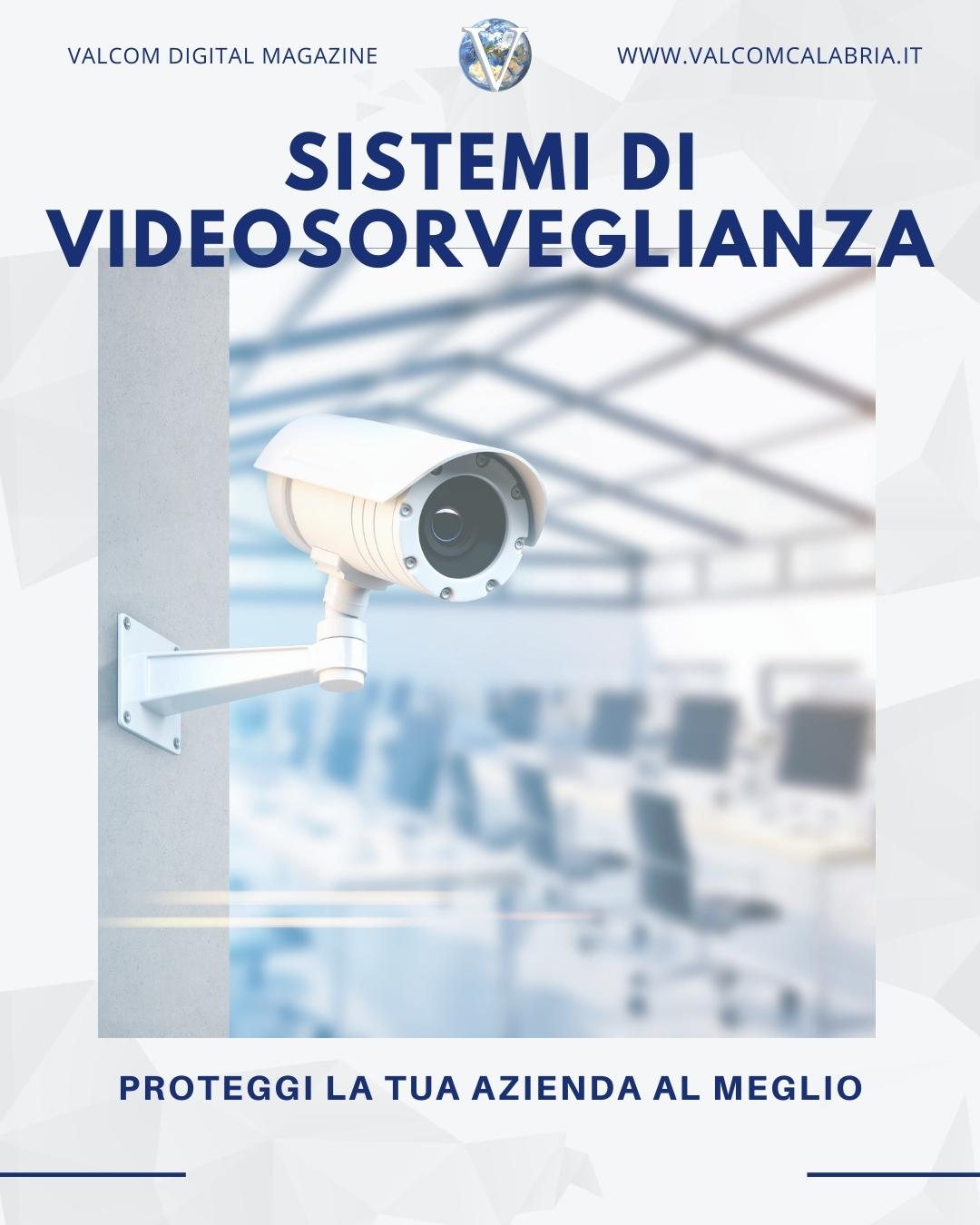 Sistemi di Videosorveglianza per Aziende - Valcom Calabria