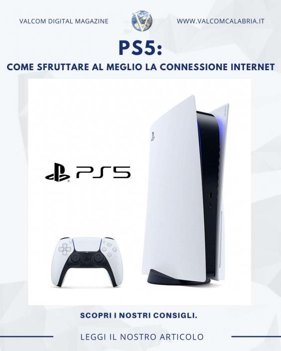 PS5: come sfruttare al meglio la connessione Internet - Valcom Calabria